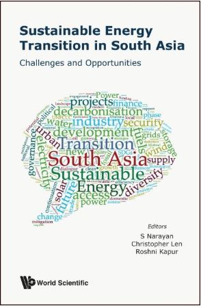 """""""Introduction,"""" Sustainable Energy Transition in South Asia, Challenges and Opportunities, Eds. S Narayan, Christopher Len and Roshni Kapur"""